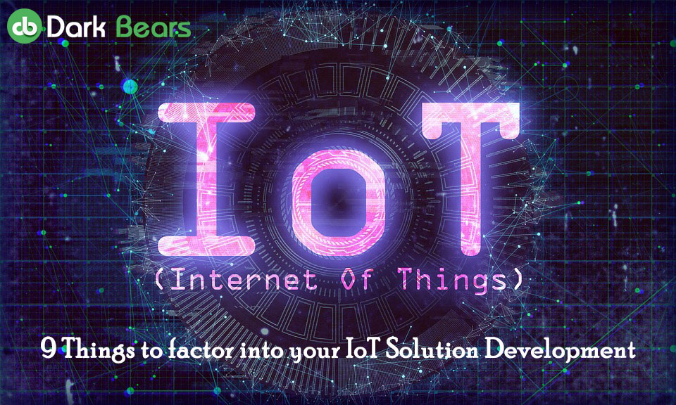 9 Things to factor into your IoT Solution Development