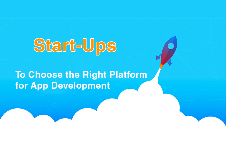 A Guide for Start-Ups to Choose the Right Platform for App Development