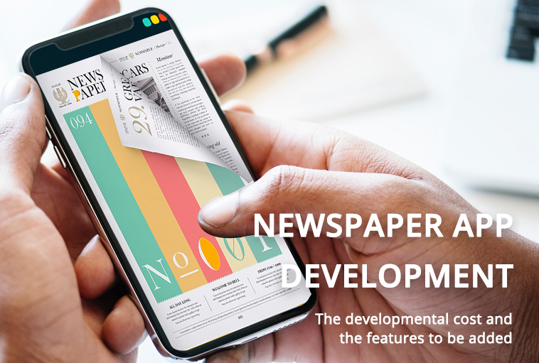 Newspaper App Development The developmental cost and the features