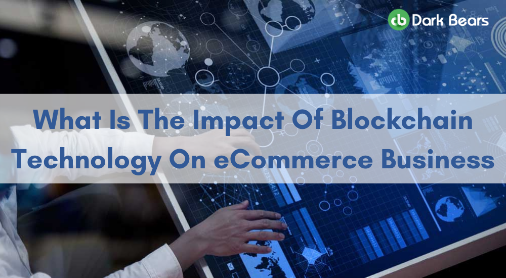 What-Is-The-Impact-Of-Blockchain-Technology-On-eCommerce-Business